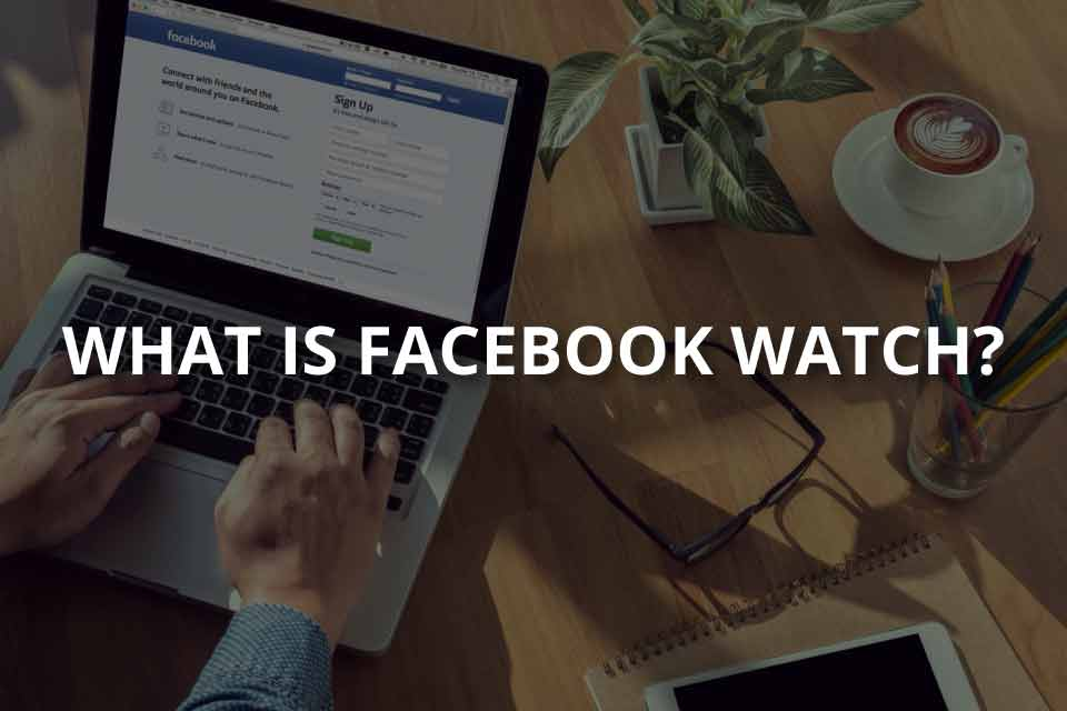What Is Facebook Watch? (Facebook Watch Guide)