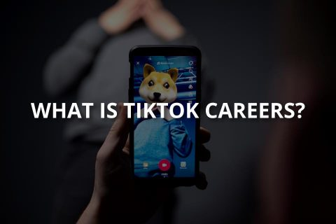 What Is TikTok Careers? (& Its Requirements)
