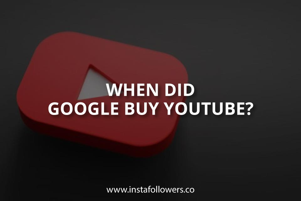 When Did Google Buy YouTube? (The History)