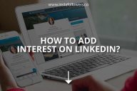 How to Add Interests on LinkedIn?