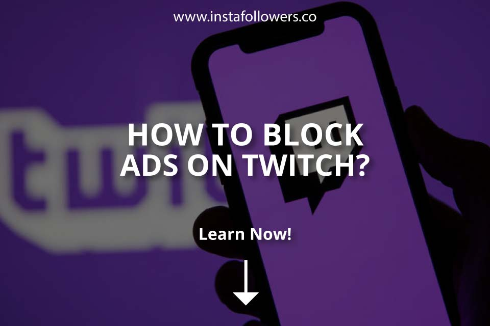 How to Block Ads on Twitch? (Simple Guide)