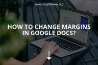 How to Change Margins In Google Docs?