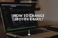 How to Change Spotify Email? (Brief Guide)