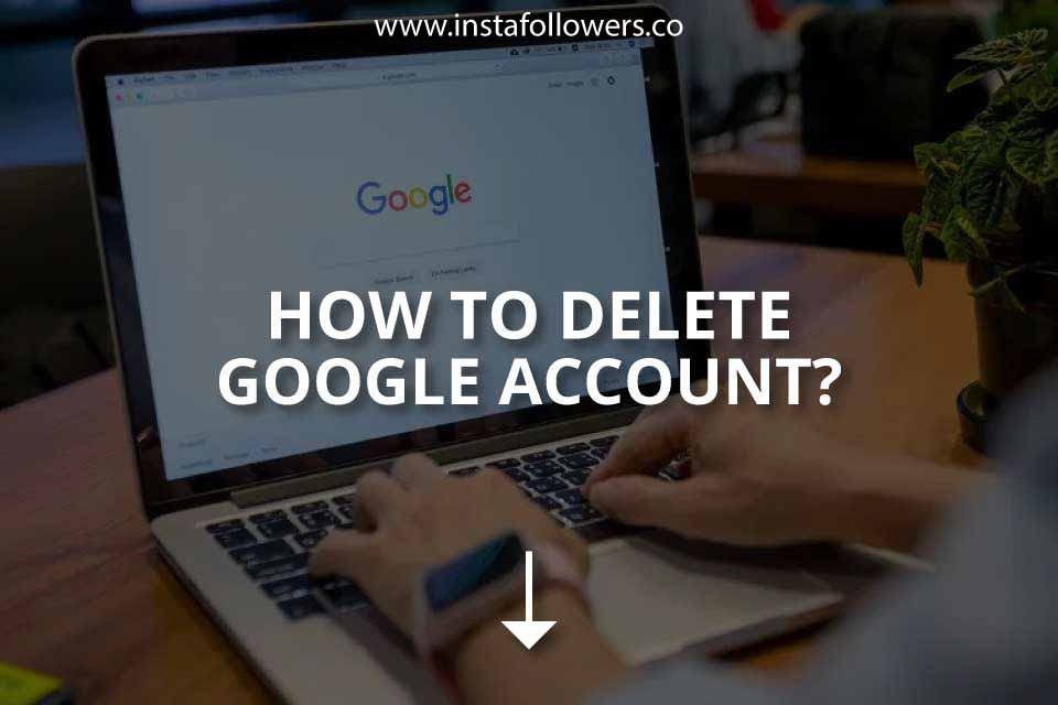 How to Delete Google Account? (Brief Guide)