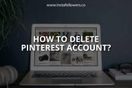 How to Delete Pinterest Account (Guide)