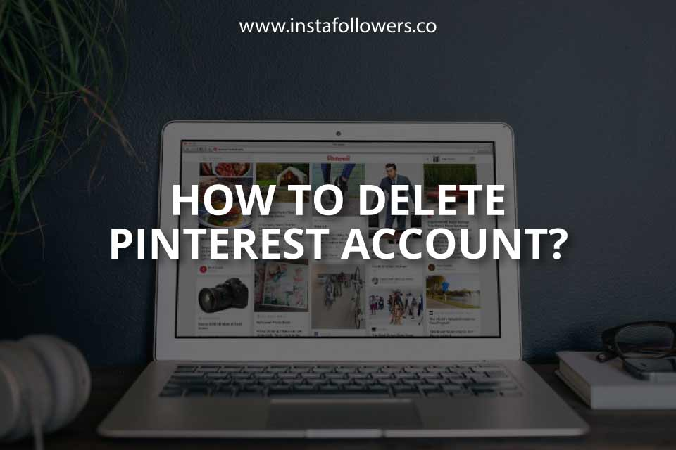 How to Delete Pinterest Account? (Guide)