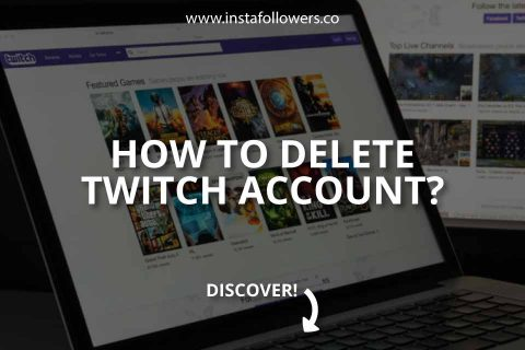 How to Delete a Twitch Account? (Brief Guide)