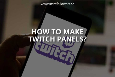 How to Make Twitch Panels? (Brief Guide)