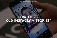 How to See Old Instagram Stories?