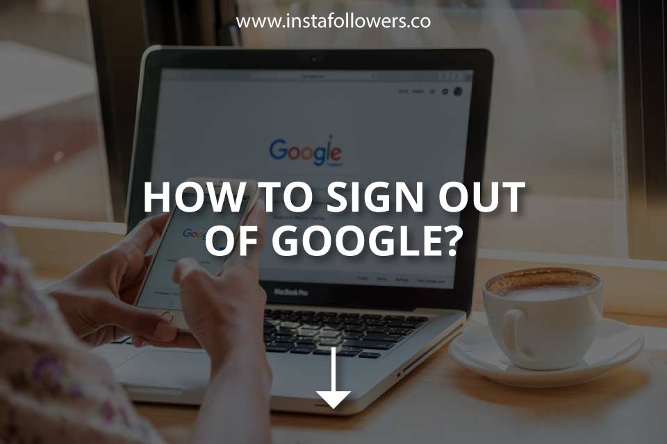 How to Sign Out of Google (Brief Guide)