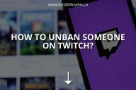 How to Unban Someone on Twitch?