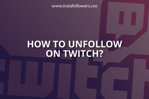 How to Unfollow on Twitch? (Brief Guide)