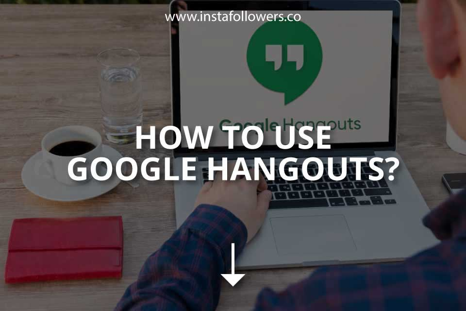 How to Use Google Hangouts (Brief Guide)