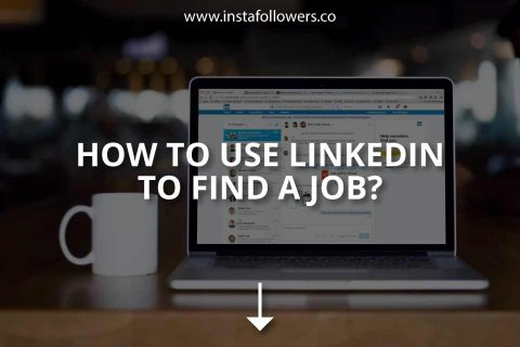How to Use LinkedIn to Find a Job?