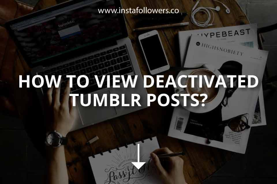 How to View Deactivated Tumblr Posts?
