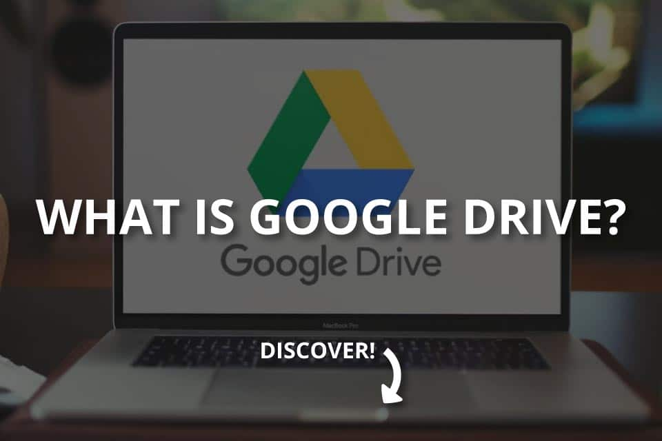 What Is Google Drive? (Google Drive Explained)