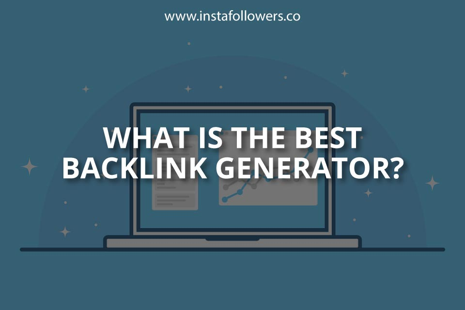 What Is the Best Backlink Generator?