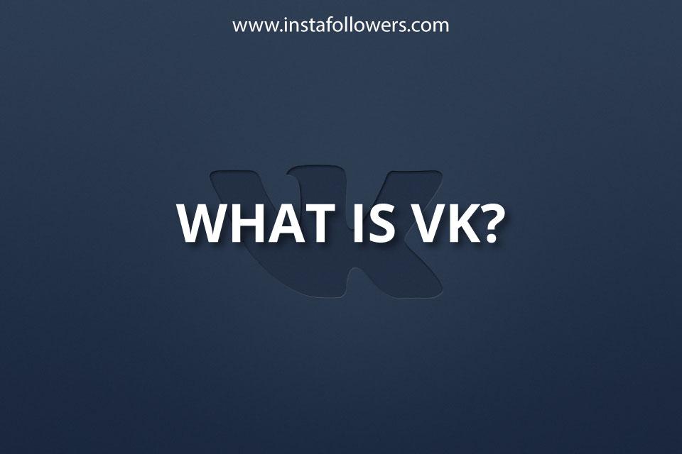 What Is VK? (VKontakte Explained)