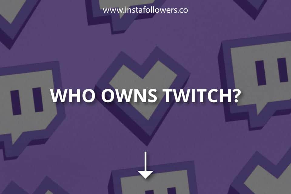 Who Owns Twitch? (Definitive Gudie)