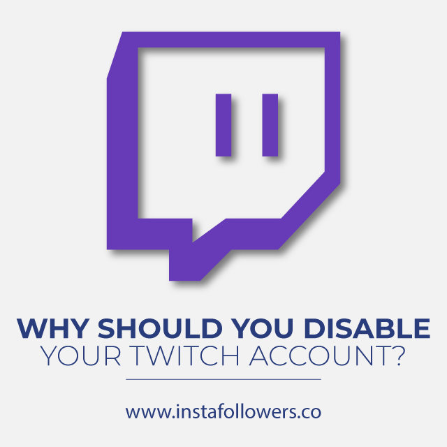 Why Should You Disable Your Twitch Account
