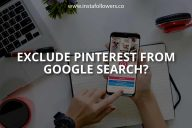 Exclude Pinterest From Google Search. A How-to Guide