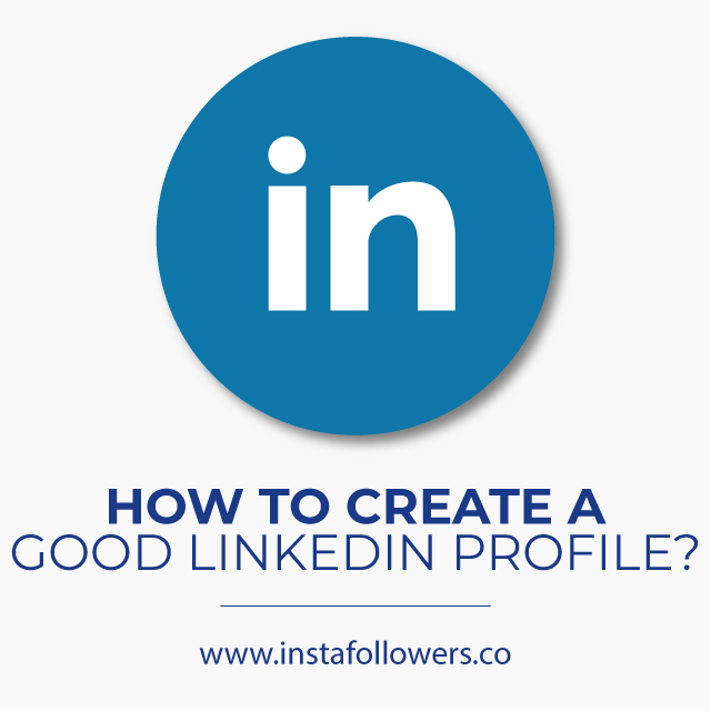 How to Create a Good LinkedIn Profile