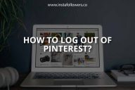 How to Log Out of Pinterest? (Mobile & Desktop)