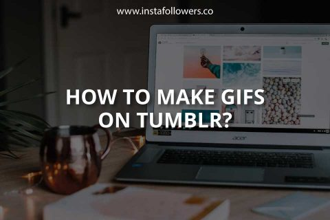 How to Make GIFs on Tumblr (Simple Guide)
