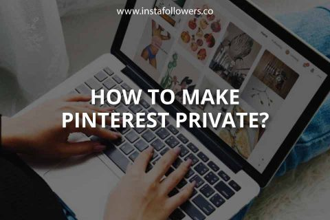How to Make Pinterest Private (Brief Guide)