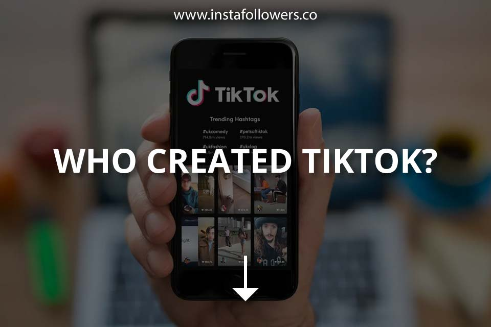 Who Created TikTok? (Brief History)