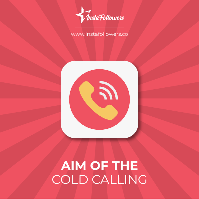 aim of the cold calling