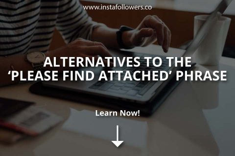 Alternatives to the 'Please Find Attached' Phrase