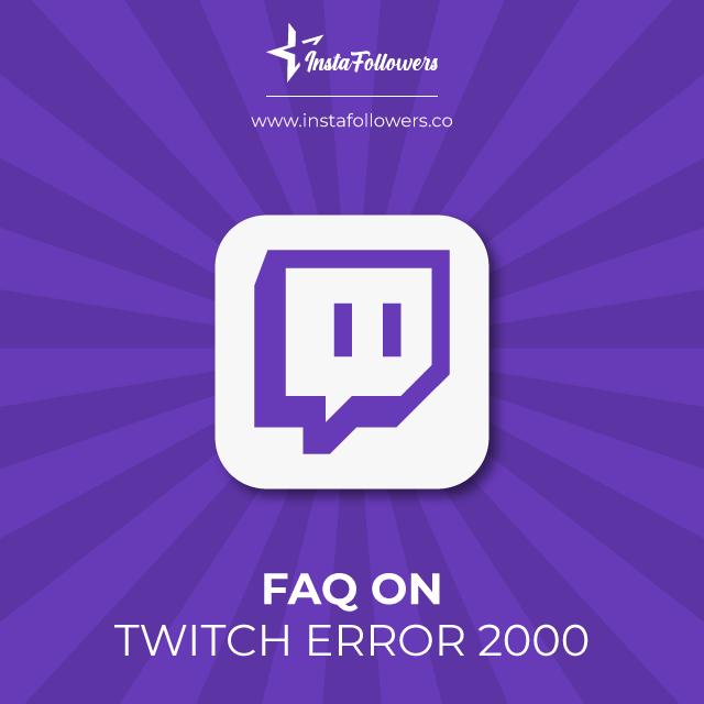 faq on twitch error 2000