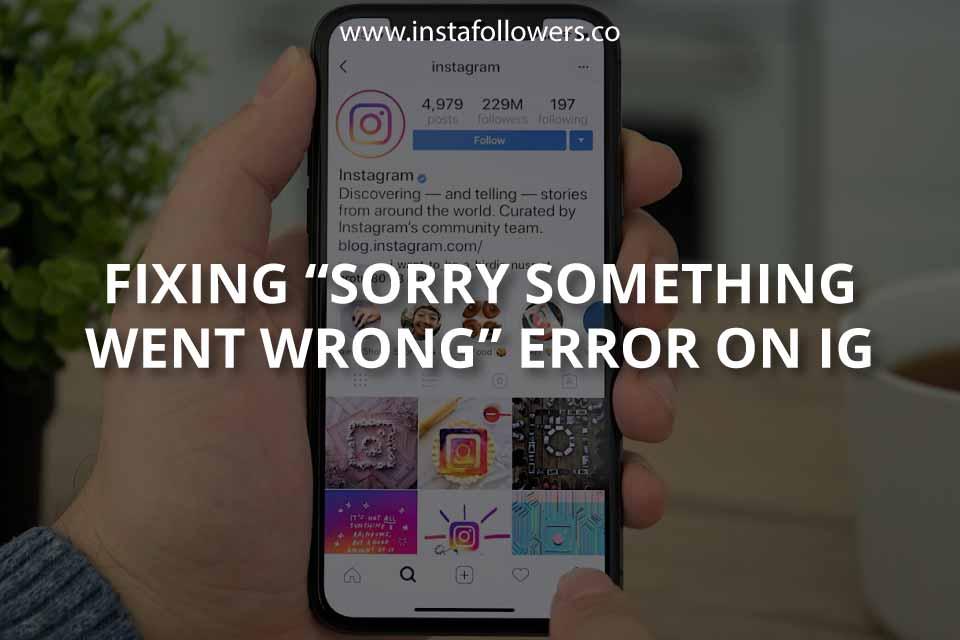 """Fixing """"Sorry, Something Went Wrong"""" Error on IG"""