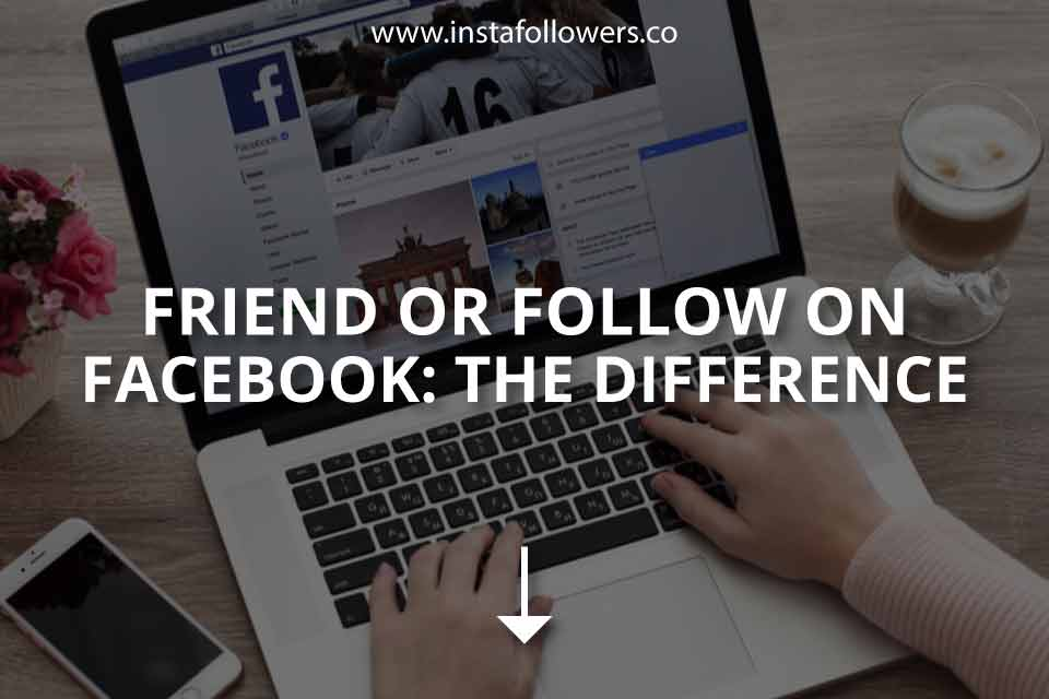 Friend or Follow on Facebook: The Difference