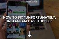 Fix Unfortunately Instagram Has Stopped Error
