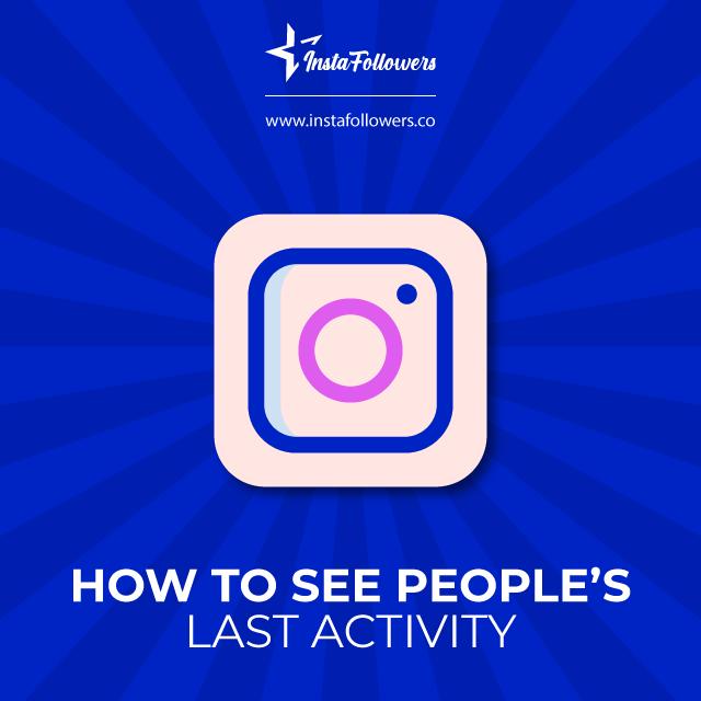Via Instagram Last Active Feature