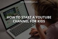 How to Start a YouTube Channel for Kids