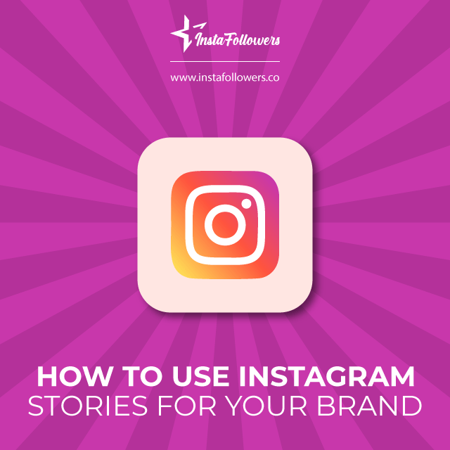 How to Use Instagram Stories for Your Brand