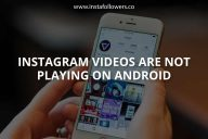 Instagram Videos Are Not Playing on Android