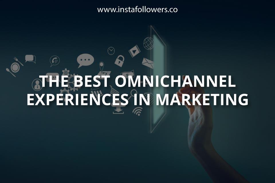 The Best Omnichannel Experiences in Marketing
