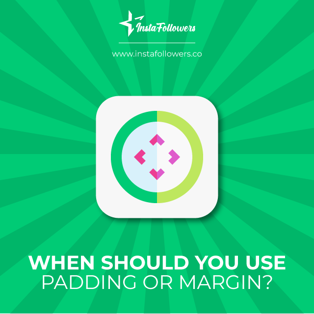 when should you use padding or margin