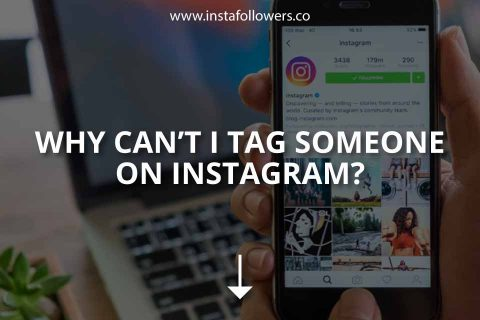 Why Can't I Tag Someone on Instagram?