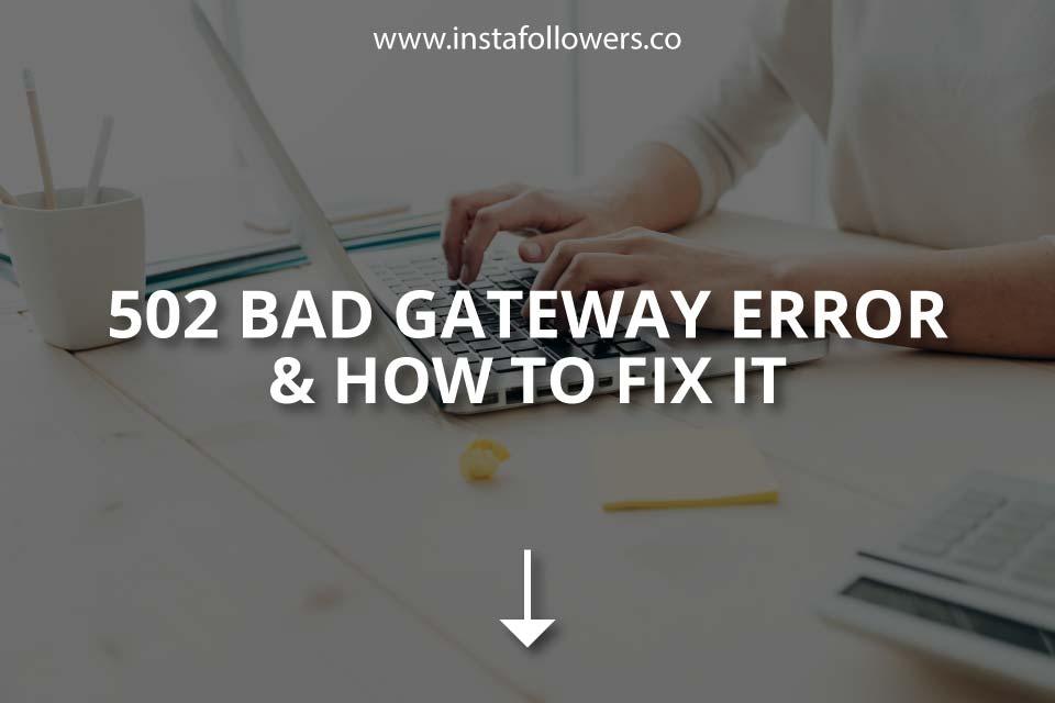 502 Bad Gateway Error & How to Fix It
