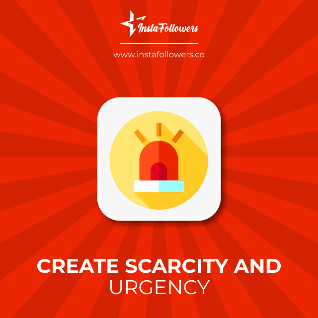 create scarcity and urgency