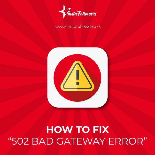 how to fix 502 bad gateaway error
