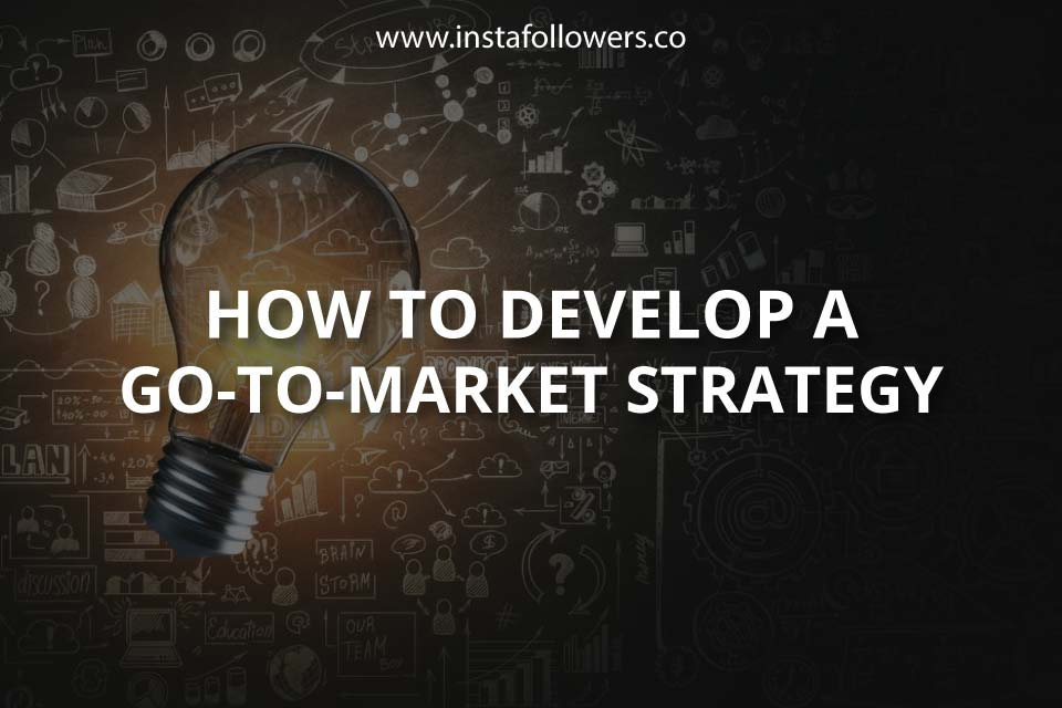 How to Develop a Go to Market Strategy