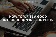 How to Write a Good Introduction in Blog Posts