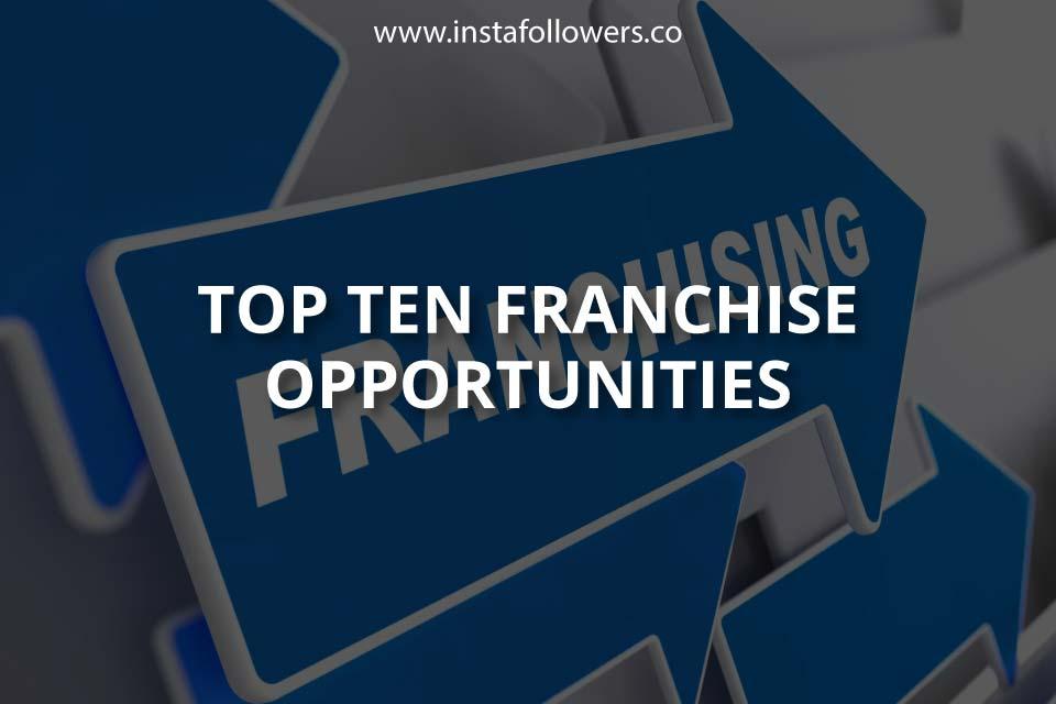 Top Ten Franchise Opportunities