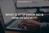 What Is HTTP Error 503 & How To Solve It?